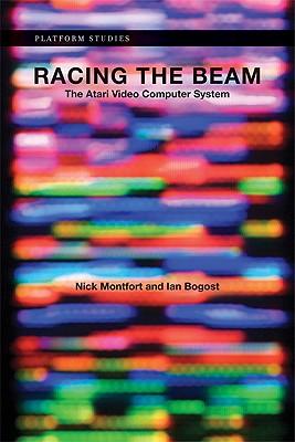 Racing the Beam By Montfort, Nick/ Bogost, Ian