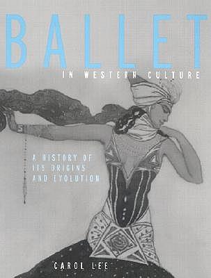 Ballet in Western Culture By Lee, Carol